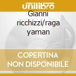 Gianni ricchizzi/raga yaman cd musicale di Artisti Vari