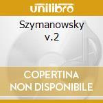 Szymanowsky v.2 cd musicale di Artisti Vari