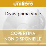 Divas prima voce cd musicale di Artisti Vari