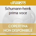 Schumann-heink prima voce cd musicale di Artisti Vari
