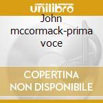 John mccormack-prima voce cd musicale di Cormack Mc