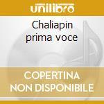 Chaliapin prima voce cd musicale di Chaliapin