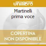 Martinelli prima voce cd musicale di Artisti Vari