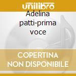 Adelina patti-prima voce cd musicale di Artisti Vari