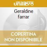 Geraldine farrar cd musicale di Artisti Vari