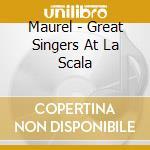 Scala,milano great singers, la cd musicale di Artisti Vari