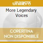 More legendary voices cd musicale di Artisti Vari