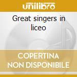 Great singers in liceo cd musicale di Artisti Vari