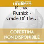 Michael Pluznick - Cradle Of The Sun cd musicale di Michael Pluznik