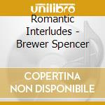 Romantic interludes cd musicale di Spencer Brewer
