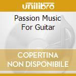 PASSION MUSIC FOR GUITAR cd musicale di ARTISTI VARI