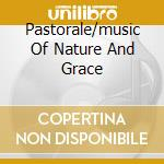 PASTORALE/MUSIC OF NATURE AND GRACE cd musicale di ARTISTI VARI