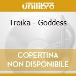 GODDESS cd musicale di TROIKA