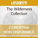 THE WILDERNESS COLLECTION cd musicale di ARTISTI VARI