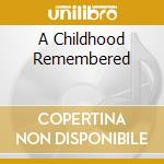 A CHILDHOOD REMEMBERED cd musicale di ARTISTI VARI