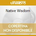 NATIVE WISDOM cd musicale di ARTISTI VARI