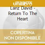 RETURN TO THE HEART cd musicale di LANZ DAVID