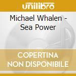 Seapower cd musicale di Michael Whalen