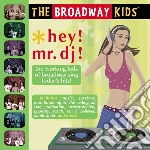 Hey! mr.dj! cd musicale di Kids Broadway