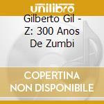 Z300ANOSdeZUMBI cd musicale di GIL GILBERTO