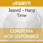 Hang time cd musicale di Jaared