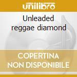Unleaded reggae diamond cd musicale di Artisti Vari