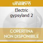Electric gypsyland 2 cd musicale di Artisti Vari