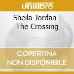 Sheila Jordan - The Crossing cd musicale di Jordan Sheila