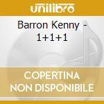 Barron Kenny - 1+1+1 cd musicale di Kenny barron trio