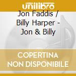 Jon Faddis & Billy Harper - Jon & Billy cd musicale di Jon faddis & billy h