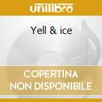 Yell & ice cd musicale di Subtle & guests