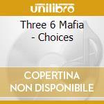 Choices cd musicale di Three 6 mafia