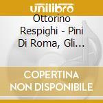 Pini di roma-gli uccelli cd musicale di Respighi