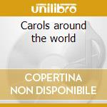 Carols around the world cd musicale di Artisti Vari