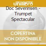 Doc Severinsen - Trumpet Spectacular cd musicale di SEVERINSEN/KUNZEL/CI