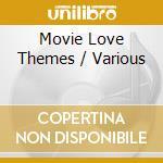 Movie love themes cd musicale di Artisti Vari