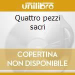 Quattro pezzi sacri cd musicale di Giuseppe Verdi