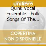 Quink Vocal Ensemble - Folk Songs Of The World cd musicale di Artisti Vari