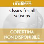 Clssics for all seasons cd musicale di Artisti Vari