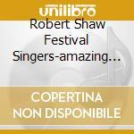 Robert Shaw Festival Singers - Robert Shaw Festival Singers-amazing Grace - American Hymns And Spirituals cd musicale di Artisti Vari