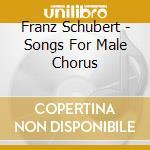Songs for male chorus cd musicale di Schubert