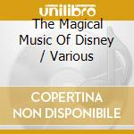 THE MAGICAL MUSIC OF DISNEY cd musicale di ARTISTI VARI