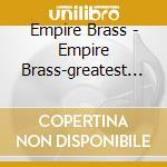 Empire brass greatest hits cd musicale di Artisti Vari
