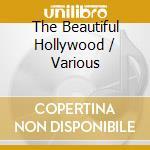 BEAUTIFUL HOLLYWOOD cd musicale di ARTISTI VARI