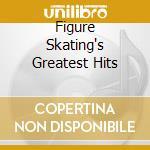 Figure skating greatest hits cd musicale di Artisti Vari