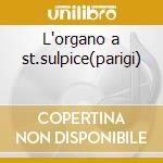 L'organo a st.sulpice(parigi) cd musicale di Dupre-frank-widor