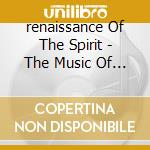 Renaissance of the spirit cd musicale di Artisti Vari
