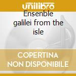 Ensenble galilei from the isle cd musicale di Artisti Vari