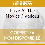 Love at the movie cd musicale di Artisti Vari