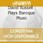 Plays baroque cd musicale di David Russel